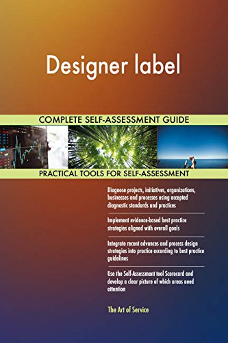 Designer label All-Inclusive Self-Assessment - More than 670 Success Criteria, Instant Visual Insights, Comprehensive Spreadsheet Dashboard, Auto-Prioritized for Quick Results