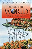 When the World Was Small, Joseph Pittman, 0595253830