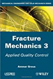 Fracture Mechanics 3 : Applied Quality Control, Grous, Ammar, 1848214421