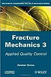Fracture Mechanics 3 : Applied Quality Control, Grous, Ammar, 1848214421