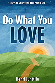 Do What You Love: Essays on Uncovering Your Path in Life by [Junttila, Henri]