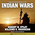 American Heritage History of the Indian Wars: American Heritage Series Audiobook by Wilcomb E. Washburn, Robert M. Utley Narrated by David Drummond