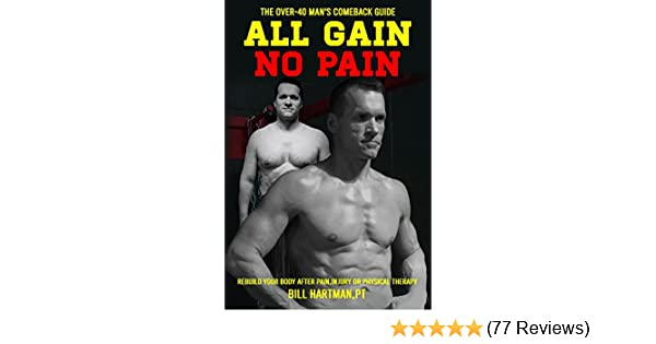 44e2221618973 ALL GAIN, NO PAIN: The Over-40 Man's Comeback Guide to Rebuild Your Body  After Pain, Injury, or Physical Therapy - Kindle edition by Bill Hartman,  ...