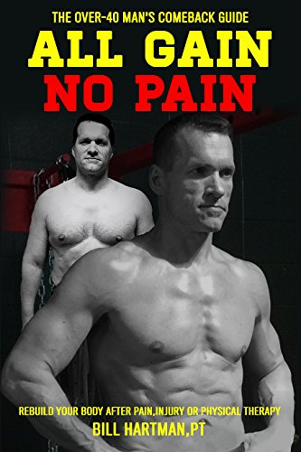 ALL GAIN, NO PAIN: The Over-40 Man's Comeback Guide to Rebuild Your Body After Pain, Injury, or Physical Therapy by [Hartman, Bill]