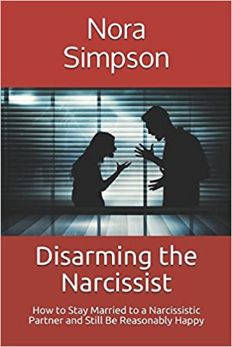 Disarming the Narcissist: How to Stay Married to a