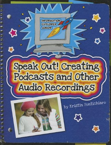 Speak Out!: Creating Podcasts and Other Audio Recordings (Information Explorer Junior)