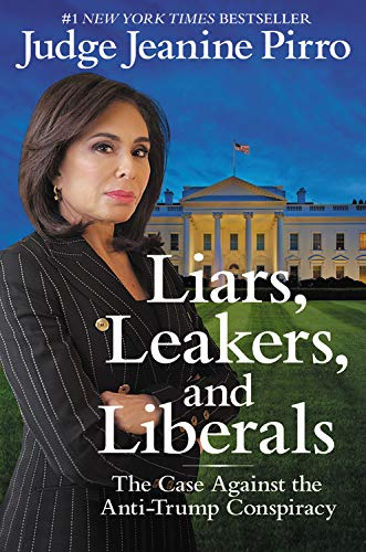 Product picture for Liars, Leakers, and Liberals: The Case Against the Anti-Trump Conspiracy by Jeanine Pirro