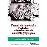 L'avenir de la mémoire: Patrimoine, restauration et réemploi cinématographiques (Arts du spectacle – Images et sons)