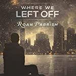 Where We Left Off: Middle of Somewhere, Book 3 | Roan Parrish