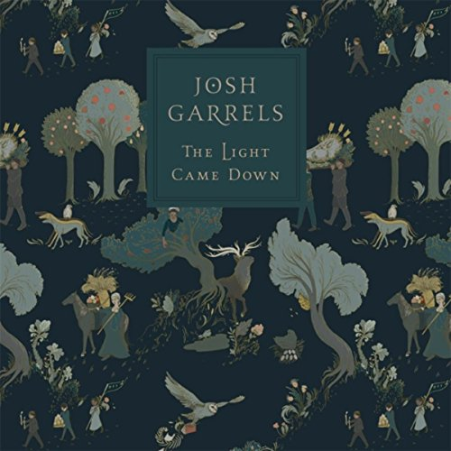 Josh Garrels - The Light Came Down (2016)