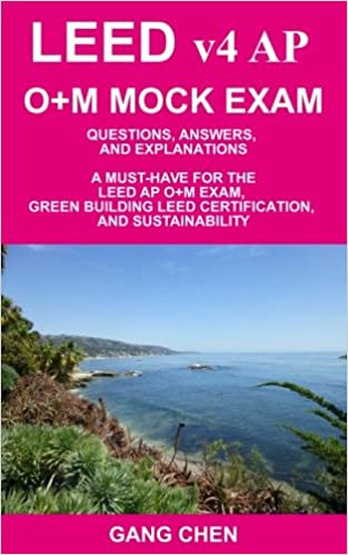 LEED v4 AP O+M MOCK EXAM: Questions, Answers, and Explanations: A ...