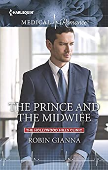 The Prince and the Midwife (The Hollywood Hills Clinic) by [Gianna, Robin]