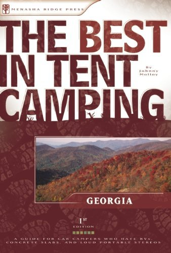 The Best in Tent Camping: Georgia: A Guide for Car Campers Who Hate RV's, Concrete Slabs, and Loud Portable Stereos by Johnny Molloy (2004-01-01)