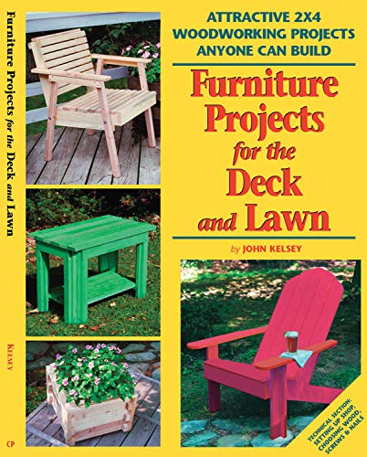 (Furniture Projects for the Deck & Lawn: Attractive 2X4 Woodworking Projects Anyone Can Build (2x4 Projects Anyone Can Build series))