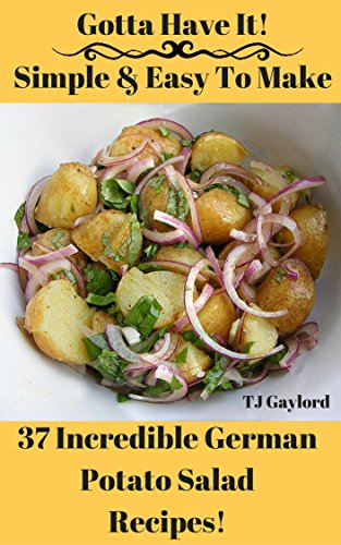Gotta Have It Simple & Easy To Make 37 Incredible German Potato Salad Recipes!