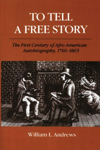 To Tell a Free Story: The First Century of Afro-American Autobiography, 1760-1865