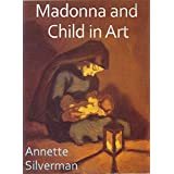 Madonna and Child in Art (Beauty and Objects in Art Book 6)