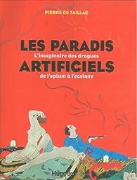 Les paradis artificiels. L'imaginaire des drogues de l'opiumà l'ecstasy par Pierre de Taillac