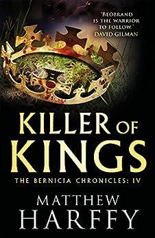 Killer of Kings (The Bernicia Chronicles Book 4) by [Harffy, Matthew]