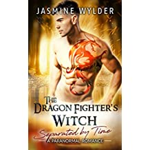 The Dragon Fighter's Witch: A Paranormal Romance (Separated by Time Book 7)