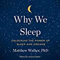 Why We Sleep: Unlocking the Power of Sleep and Dreams Audiobook by Matthew Walker Narrated by Steve West
