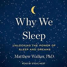 Why We Sleep: Unlocking the Power of Sleep and Dreams Audiobook by Matthew Walker PhD Narrated by Steve West
