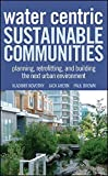 img - for Water Centric Sustainable Communities: Planning, Retrofitting and Building the Next Urban Environment by Vladimir Novotny (2010-10-27) book / textbook / text book