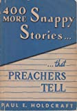 Four Hundred More Snappy Stories That Preachers Tell, Paul E. Holdcraft, 0687133890