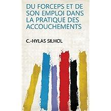 Du forceps et de son emploi dans la pratique des accouchements (French Edition)