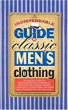 The Indispensable Guide to Classic Men's Clothing, Christopher Sulavik and Josh Karlen, 0966184718