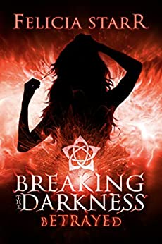 Breaking the Darkness: Betrayed by [Starr, Felicia]