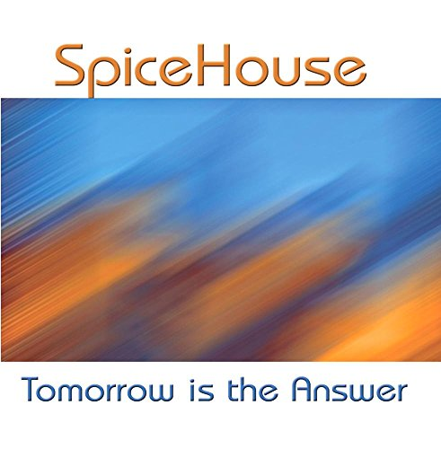SpiceHouse, Richard Eppedio/C.R. Keyser-Posner - Tomorrow is the Answer - Amazon.com Music