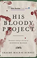 His Bloody Project: Documents relating to the case of Roderick Macrae (Longlisted for the Booker Prize 2016)