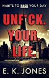Unf*ck Your Life: Habits to Hack Your Day