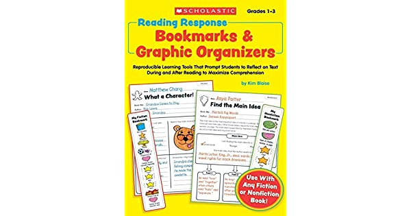 Reading Response Bookmarks /& Graphic Organizers Reproducible Learning Tools That Prompt Kids to Reflect on Text During and After Reading to Maximize Comprehension