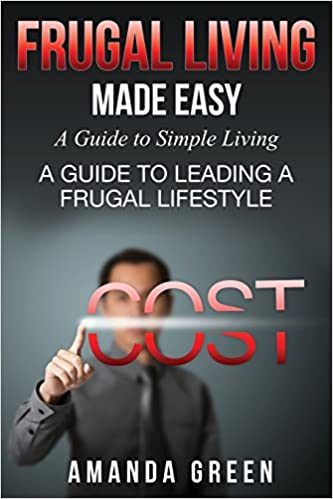 Frugal Living Made Easy: A Guide to Simple Living: A Guide to Leading a Frugal Lifestyle: Amanda Green: 9781634280273: Amazon.com: Books
