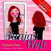 Typisch Frau! (Tanjas Welt) | Tanja Wekwerth