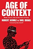 Age of Context: Mobile, Sensors, Data and the Future of Privacy by Robert Scoble and Shel Israel Picture