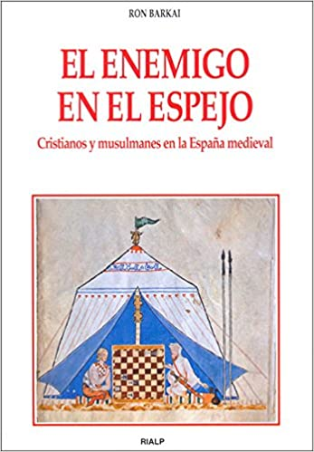 El enemigo en el espejo. Cristianos y musulmanes en la España medieval Historia y Biografías: Amazon.es: Barkai, Ron, Bar-Kochba, M.: Libros