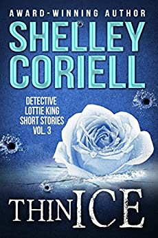 Thin Ice: Detective Lottie King Mystery Short Stories, Vol. 3 by [Coriell, Shelley]