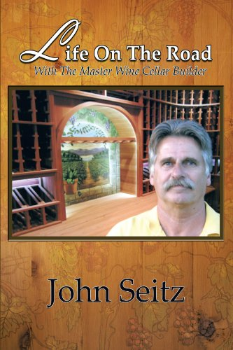 Life on the Road with the Master Wine Cellar Builder by John Seitz