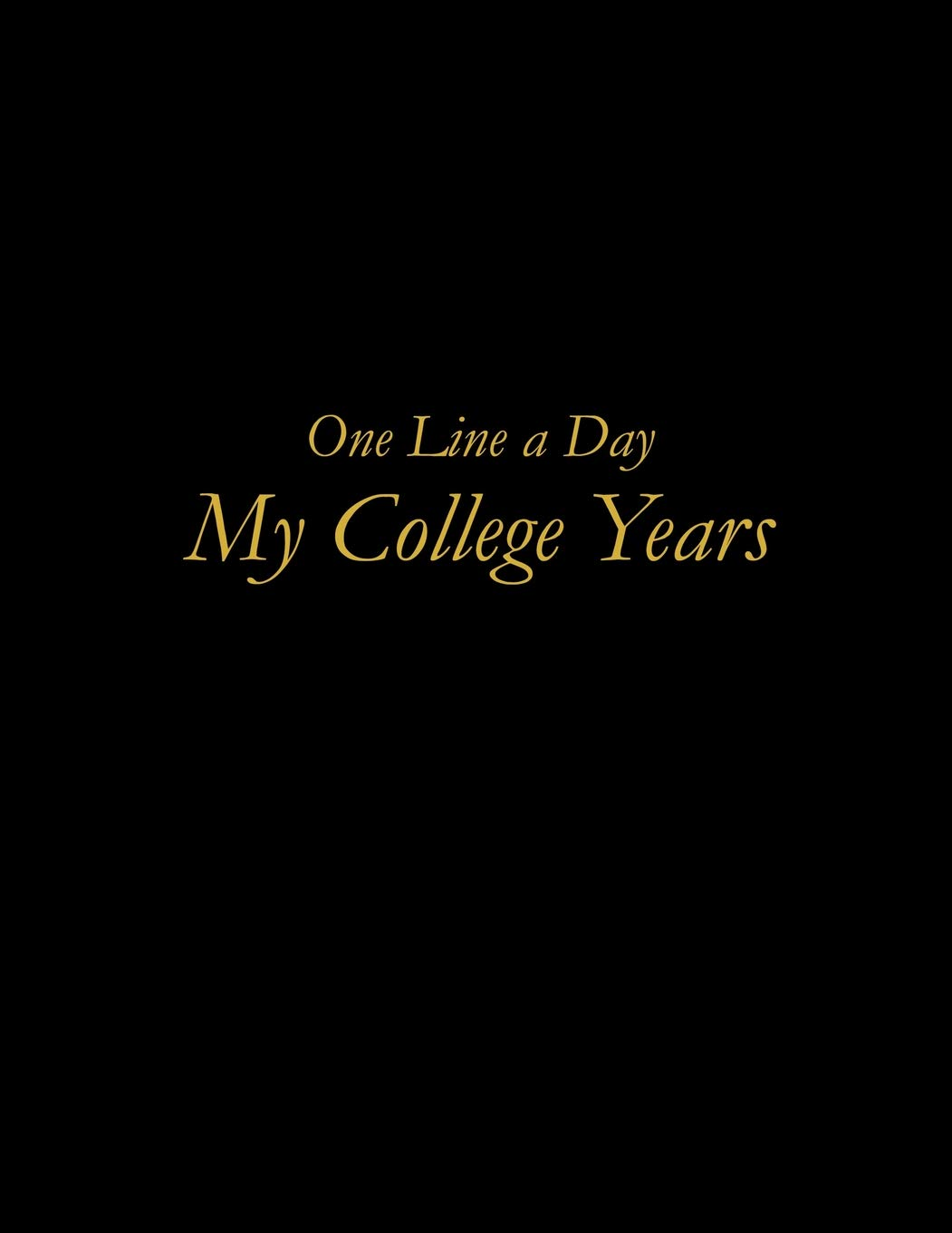 Buy One Line A Day My College Years A Motivational And Inspirational Five Year Journal Book Online At Low Prices In India One Line A Day My College Years