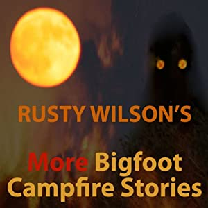 Rusty Wilson's More Bigfoot Campfire Stories Audiobook