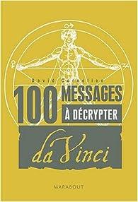 100 Messages à décrypter : Spécial Léonard de Vinci par David Cornélien
