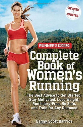 Runner's World Complete Book of Women's Running: The Best Advice to Get Started, Stay Motivated, Lose Weight, Run Injury-Free, Be Safe, and Train for PDF