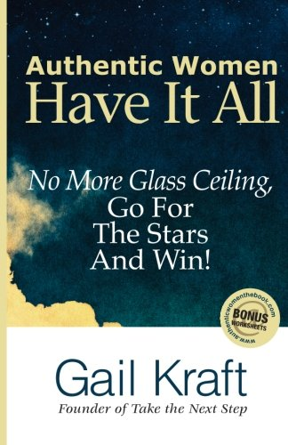 Authentic Women Have It All: No More Glass Ceilings, Go For The Stars And Win! pdf