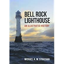 Bell Rock Lighthouse: An Illustrated History