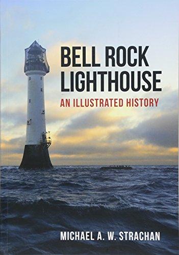 Bell Rock Lighthouse - Bell Rock Lighthouse: An Illustrated History