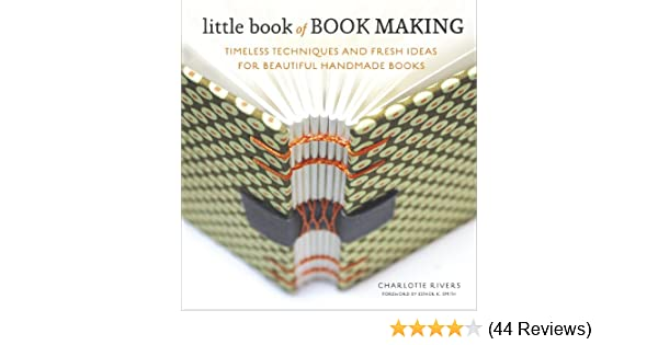 Little book of book making timeless techniques and fresh ideas for little book of book making timeless techniques and fresh ideas for beautiful handmade books kindle edition by charlotte rivers esther k smith fandeluxe Image collections