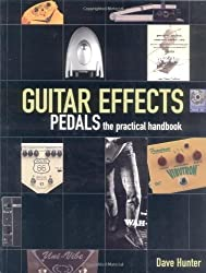 (Guitar Effects Pedals - The Practical Handbook) By Hunter, Dave (Author) Paperback on (09 , 2004)